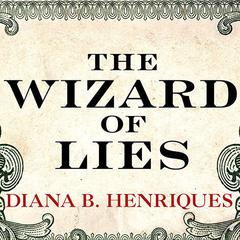 The Wizard of Lies: Bernie Madoff and the Death of Trust Audiobook, by Diana B. Henriques