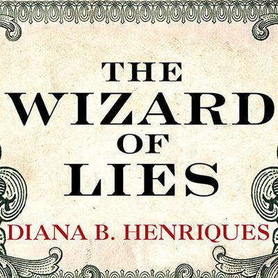 The Wizard of Lies: Bernie Madoff and the Death of Trust Audiobook, by