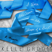 I Wore the Ocean in the Shape of a Girl: A Memoir Audiobook, by Kelle Groom