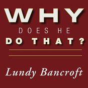 Why Does He Do That?: Inside the Minds of Angry and Controlling Men, by Lundy Bancroft