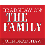 Bradshaw On: The Family: A New Way of Creating Solid Self-Esteem Audiobook, by John Bradshaw