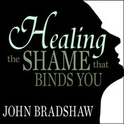 Healing the Shame that Binds You Audiobook, by John Bradshaw