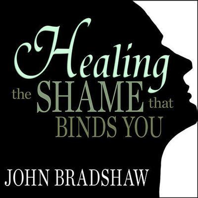 Healing the Shame that Binds You Audiobook, by John Bradshaw