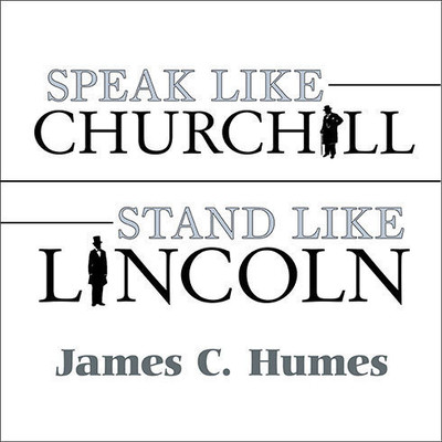 Speak Like Churchill, Stand Like Lincoln: 21 Powerful Secrets of Historys Greatest Speakers Audiobook, by James C. Humes