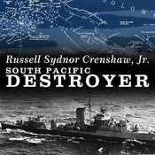 South Pacific Destroyer: The Battle for the Solomons from Savo Island to Vella Gulf, by Russell Sydnor Crenshaw