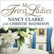 My First Ladies: Twenty-Five Years as the White House Chief Floral Designer, by Nancy Clarke