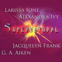Supernatural Audiobook, by G. A. Aiken, Jacquelyn Frank, Larissa Ione