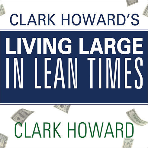 Printable Clark Howard's Living Large in Lean Times: 250+ Ways to Buy Smarter, Spend Smarter, and Save Money Audiobook Cover Art