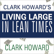 Clark Howards Living Large in Lean Times: 250+ Ways to Buy Smarter, Spend Smarter, and Save Money Audiobook, by Clark Howard