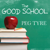 The Good School: How Smart Parents Get Their Kids the Education They Deserve Audiobook, by Peg Tyre