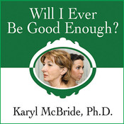 Will I Ever Be Good Enough?: Healing the Daughters of Narcissistic Mothers, by Karyl McBride