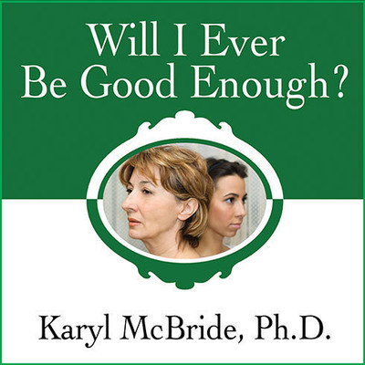 Will I Ever Be Good Enough?: Healing the Daughters of Narcissistic Mothers Audiobook, by Karyl McBride