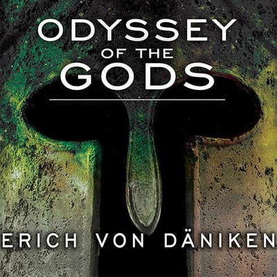 Odyssey of the Gods: The History of Extraterrestrial Contact in Ancient Greece Audiobook, by Erich von Däniken