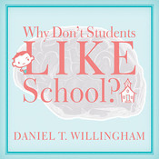 Why Dont Students Like School?: A Cognitive Scientist Answers Questions About How the Mind Works and What It Means for the Classroom, by Daniel T. Willingham