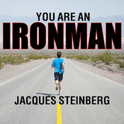You Are an Ironman: How Six Weekend Warriors Chased Their Dream of Finishing the Worlds Toughest Triathlon, by Jacques Steinberg