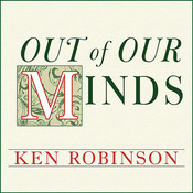 Out of Our Minds: Learning to Be Creative Audiobook, by Ken Robinson