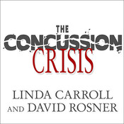The Concussion Crisis: Anatomy of a Silent Epidemic Audiobook, by Linda Carroll, David Rosner