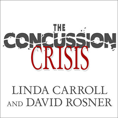 The Concussion Crisis: Anatomy of a Silent Epidemic Audiobook, by Linda Carroll