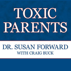 Toxic Parents: Overcoming Their Hurtful Legacy and Reclaiming Your Life Audiobook, by Susan Forward, Susan Forward, Craig Buck