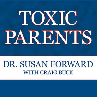 Toxic Parents: Overcoming Their Hurtful Legacy and Reclaiming Your Life Audiobook, by Susan Forward