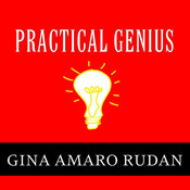 Practical Genius: The Real Smarts You Need to Get Your Talents and Passions Working for You, by Gina Amaro Rudan