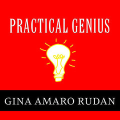Practical Genius: The Real Smarts You Need to Get Your Talents and Passions Working for You Audiobook, by Gina Amaro Rudan