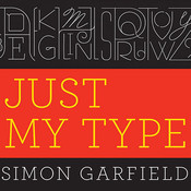 Just My Type: A Book About Fonts, by Simon Garfield