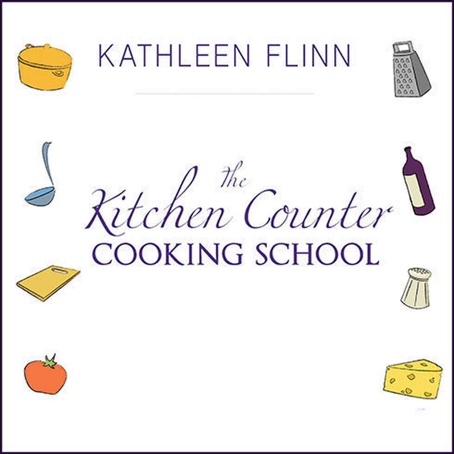 Printable The Kitchen Counter Cooking School: How A Few Simple Lessons Transformed Nine Culinary Novices into Fearless Home Cooks Audiobook Cover Art