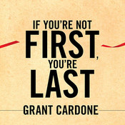 If Youre Not First, Youre Last: Sales Strategies to Dominate Your Market and Beat Your Competition, by Grant Cardone