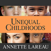 Unequal Childhoods: Class, Race, and Family Life, Second Edition, with an Update a Decade Later Audiobook, by Annette Lareau