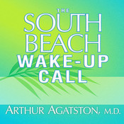The South Beach Wake-Up Call: Why America Is Still Getting Fatter and Sicker, Plus 7 Simple Strategies for Reversing Our Toxic Lifestyle Audiobook, by Arthur Agatston