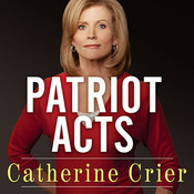 Patriot Acts: What Americans Must Do to Save the Republic Audiobook, by Catherine Crier