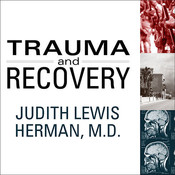 Trauma and Recovery: The Aftermath of Violence--from Domestic Abuse to Political Terror, by Judith Lewis Herman