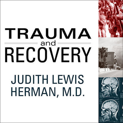 Trauma and Recovery: The Aftermath of Violence--from Domestic Abuse to Political Terror Audiobook, by Judith Lewis Herman