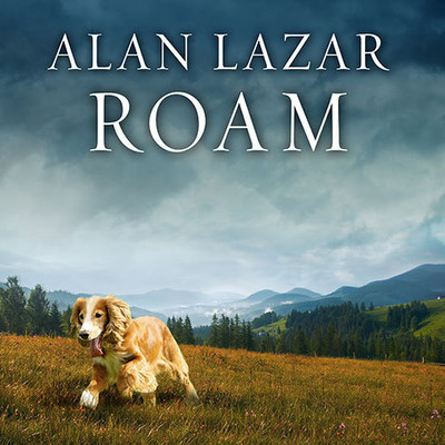 Roam: A Novel with Music Audiobook, by Alan Lazar