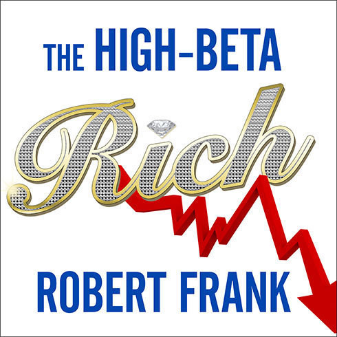 Printable The High-Beta Rich: How the Manic Wealthy Will Take Us to the Next Boom, Bubble, and Bust Audiobook Cover Art