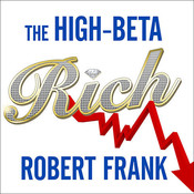 The High-Beta Rich: How the Manic Wealthy Will Take Us to the Next Boom, Bubble, and Bust Audiobook, by Robert Frank