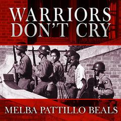Warriors Dont Cry: A Searing Memoir of the Battle to Integrate Little Rocks Central High Audiobook, by