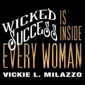 Wicked Success Is Inside Every Woman Audiobook, by Vickie L. Milazzo