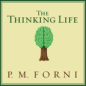 The Thinking Life: How to Thrive in the Age of Distraction Audiobook, by P. M. Forni