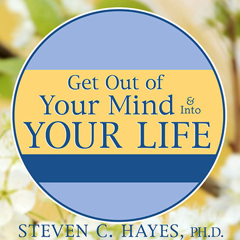Printable Get Out of Your Mind and Into Your Life: The New Acceptance & Commitment Therapy Audiobook Cover Art