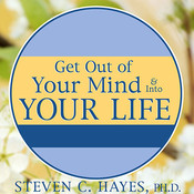 Get Out of Your Mind and Into Your Life: The New Acceptance & Commitment Therapy, by Steven C. Hayes