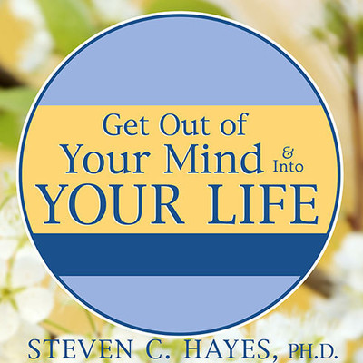 Get Out of Your Mind & Into Your Life: The New Acceptance & Commitment Therapy Audiobook, by