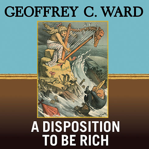 Printable A Disposition to Be Rich: How a Small-Town Pastor's Son Ruined an American President, Brought on a Wall Street Crash, and Made Himself the Best-Hated Man in the United States Audiobook Cover Art