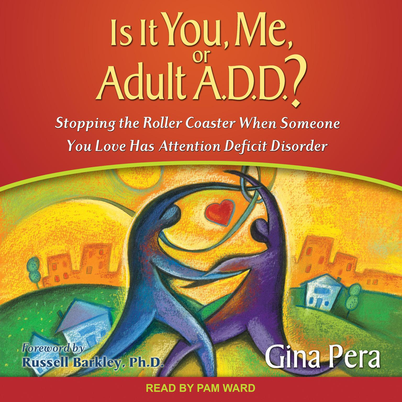 Printable Is It You, Me, or Adult A.D.D.?: Stopping the Roller Coaster When Someone You Love Has Attention Deficit Disorder Audiobook Cover Art