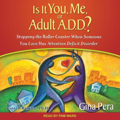 Is It You, Me, or Adult A.D.D.?: Stopping the Roller Coaster When Someone You Love Has Attention Deficit Disorder Audiobook, by Gina Pera