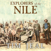 Explorers of the Nile: The Triumph and Tragedy of a Great Victorian Adventure Audiobook, by Tim Jeal