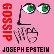 Gossip: The Untrivial Pursuit, by Joseph Epstein