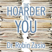 The Hoarder in You: How to Live a Happier, Healthier, Uncluttered Life Audiobook, by Robin Zasio