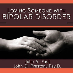 Loving Someone with Bipolar Disorder: Understanding and Helping Your Partner Audiobook, by John D.  Preston, John D. Preston, Psy.D., Julie A. Fast